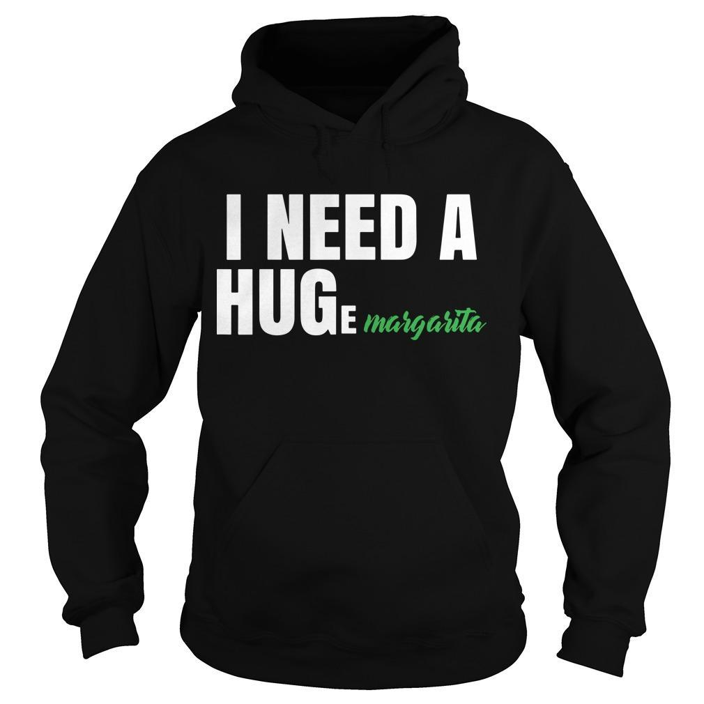 I Need A Huge Margarita Hoodie