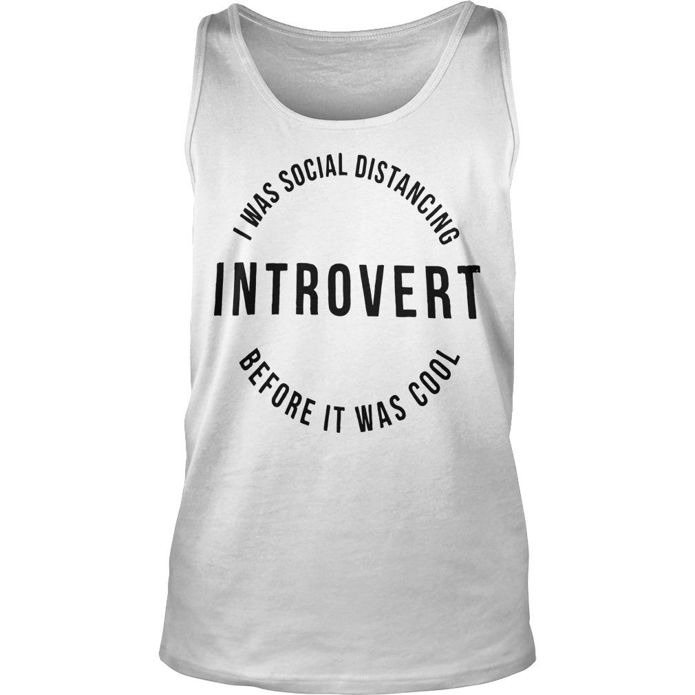 I Was Social Distancing Introvert Before It Was Cool Tank Top