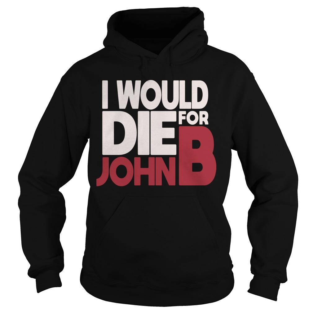 I Would Die For John B Hoodie