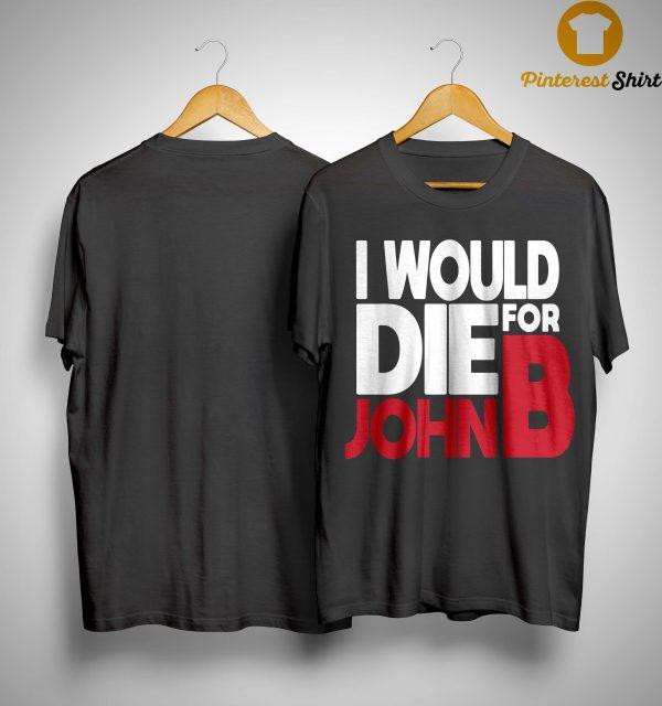 I Would Die For John B Shirt