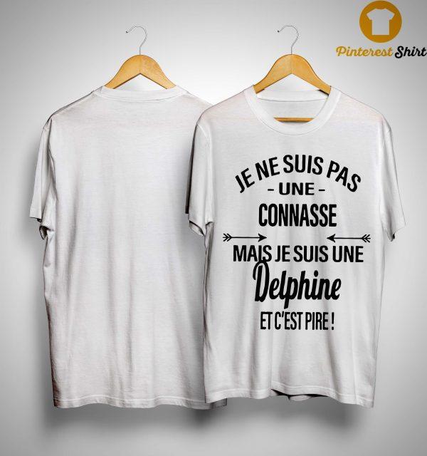 Je Ne Suis Pas Une Connasse Mais Je Suis Une Delphine Et C'est Pire Shirt