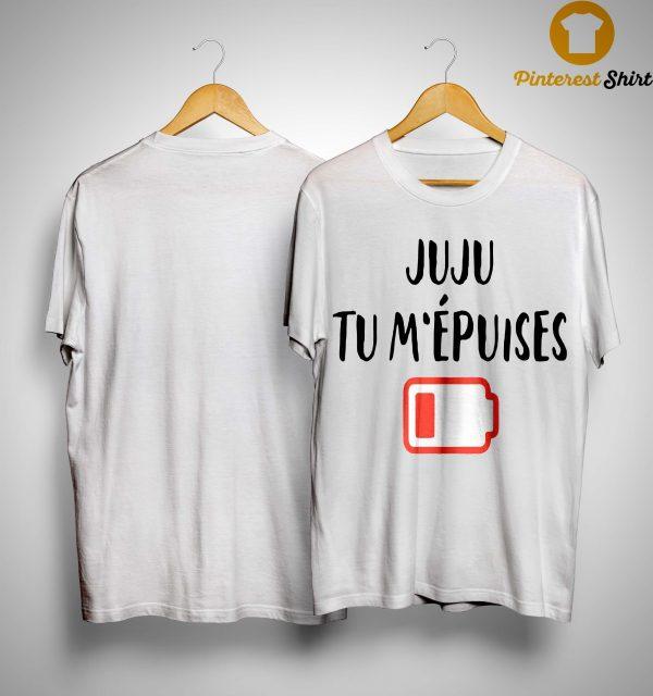 Juju Tu M'épuises Shirt