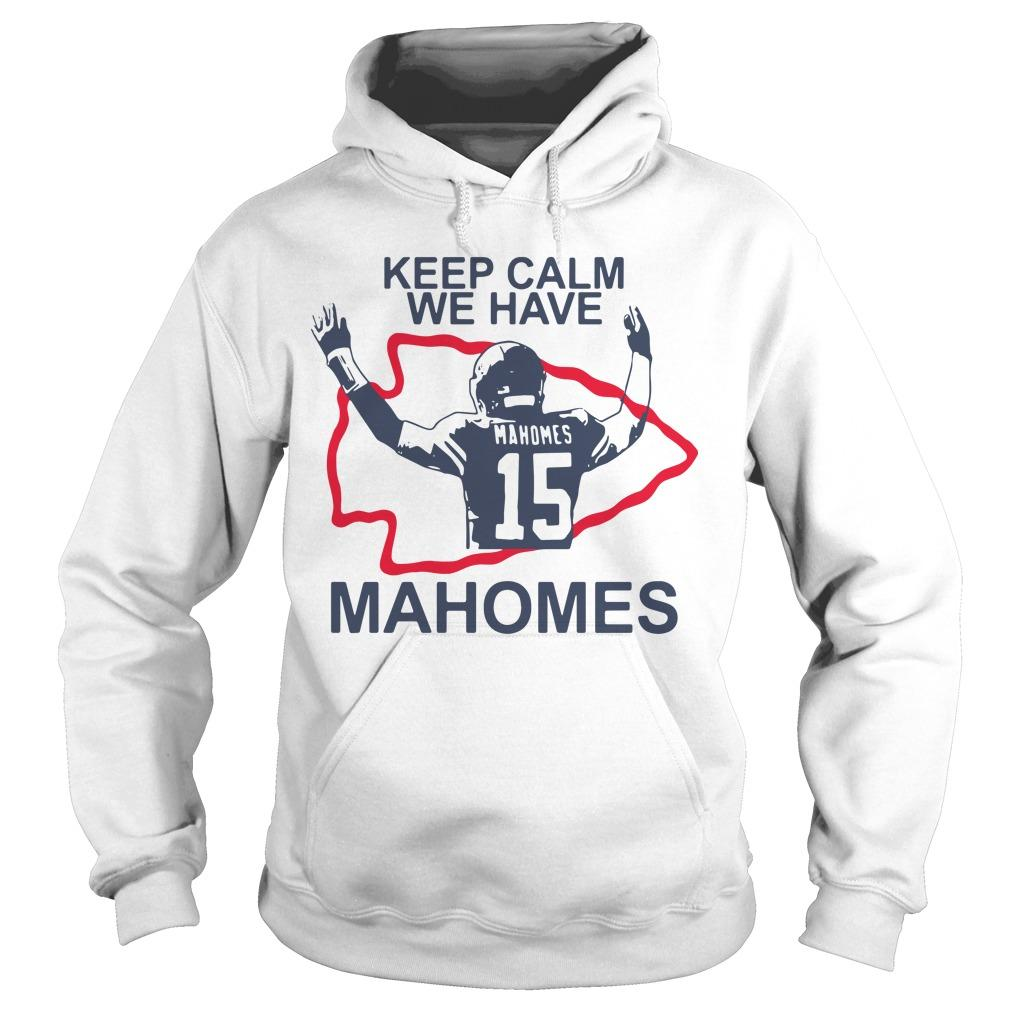 Keep Calm We Have Mahomes Hoodie