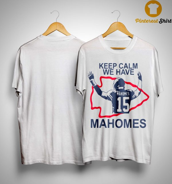 Keep Calm We Have Mahomes Shirt