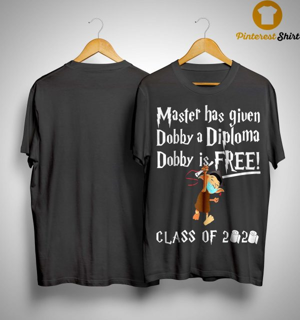 Master Has Given Dobby A Diploma Dobby Is Free Class Of 2020 Shirt