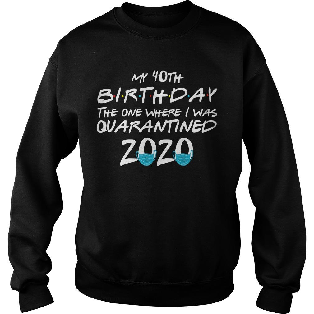 My 40th Birthday The One Where I Was Quarantined 2020 Sweater
