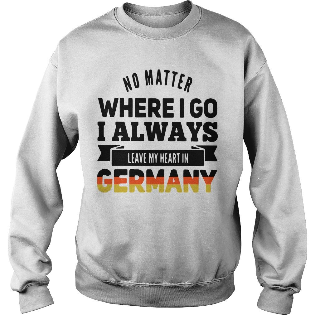 No Matter Where I Go I Always Leave My Heart In Germany Sweater