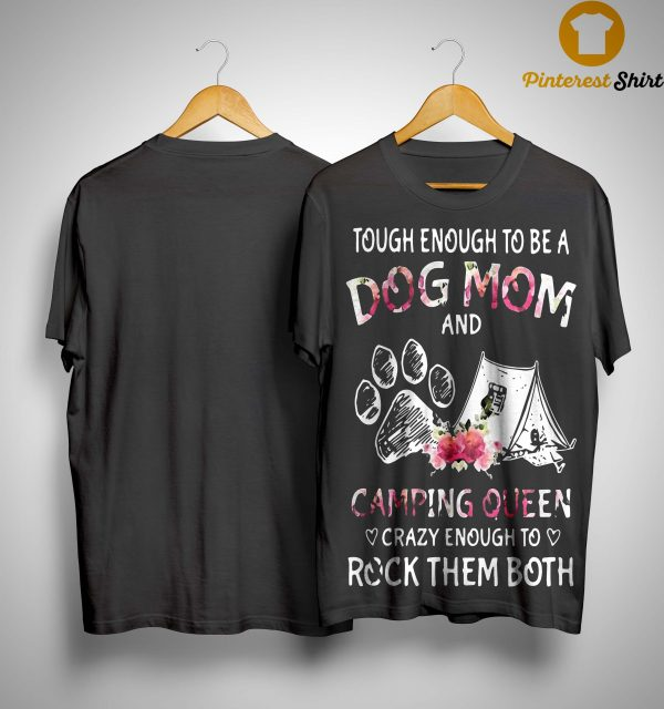 Paw Tough Enough To Be A Dog Mom And Camping Queen Rock Them Both Shirt