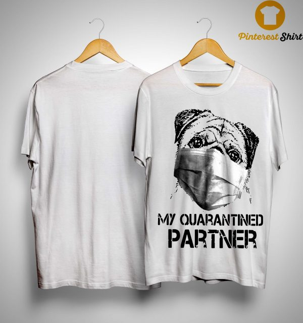 Pug Face Mask My Quarantined Partner Shirt