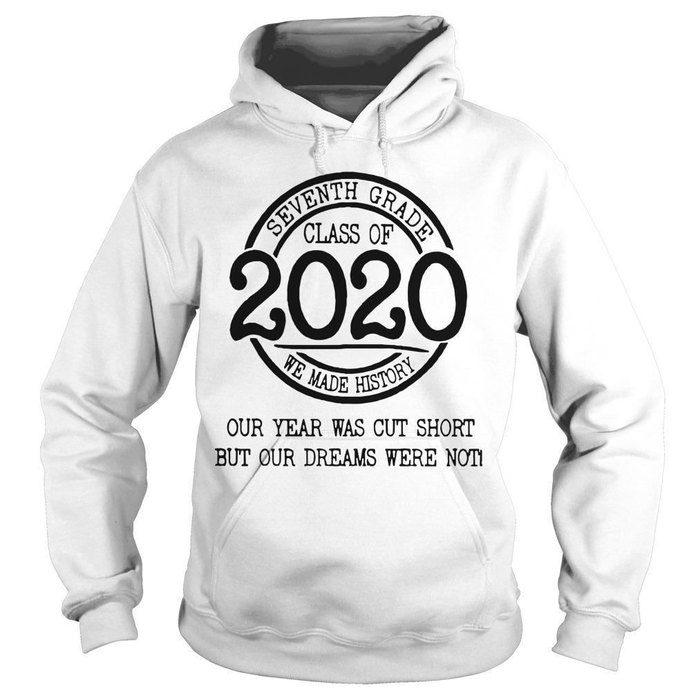 Seventh Grade Class Of 2020 We Made History Our Year Was Cut Short Hoodie