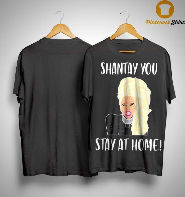 Shantay You Stay At Home Shirt