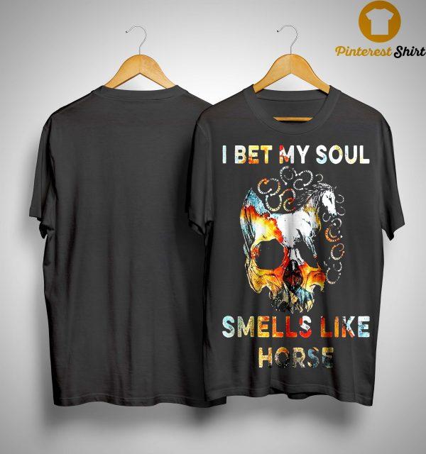Skull I Bet My Soul Smells Like Horse Shirt