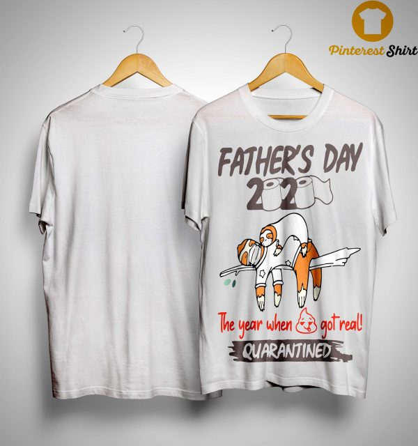Sloth Father's Day 2020 The Year When Shit Got Real Quarantined Shirt
