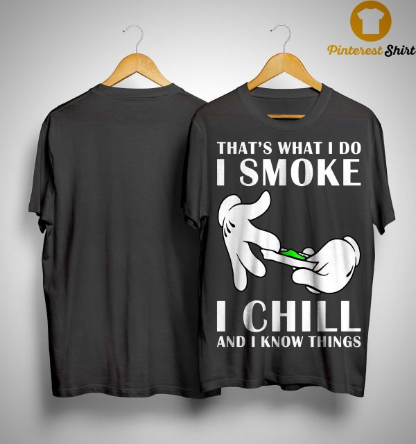 That's What I Do I Smoke I Chill And I Know Things Shirt
