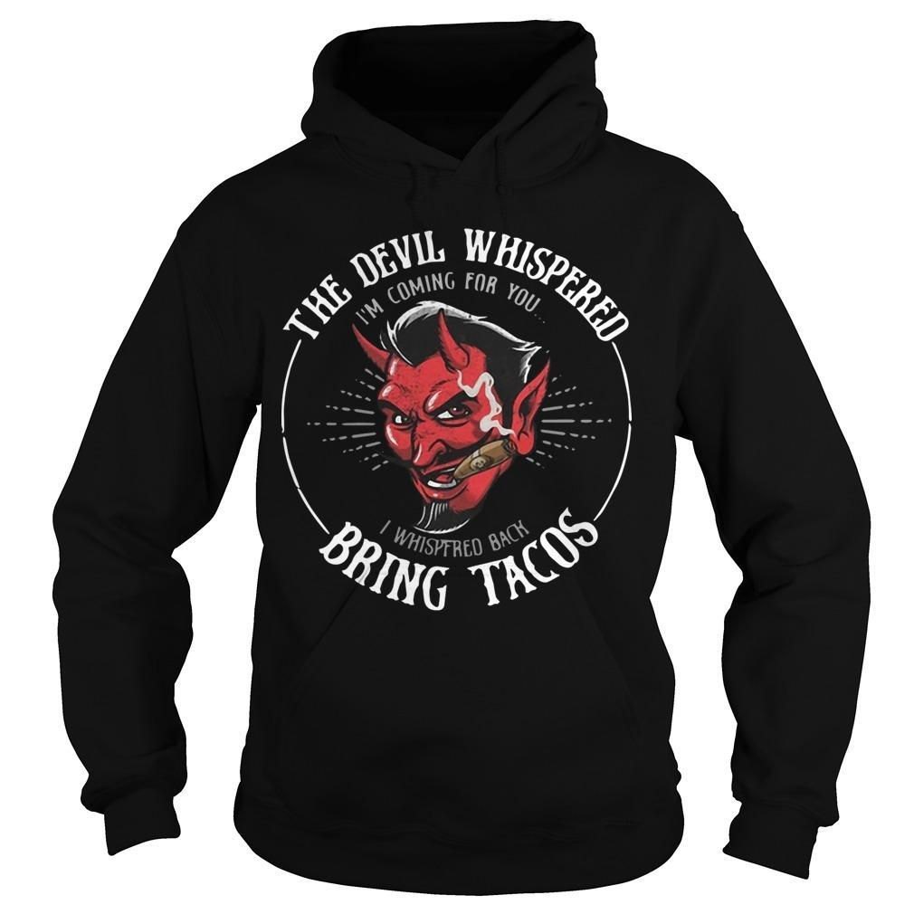 The Devil Whispered I'm Coming For You I Whispered Back Bring Tacos Hoodie