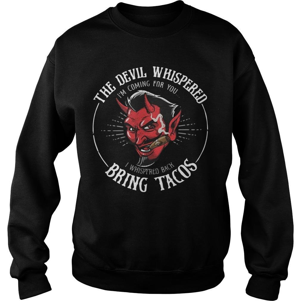 The Devil Whispered I'm Coming For You I Whispered Back Bring Tacos Sweater