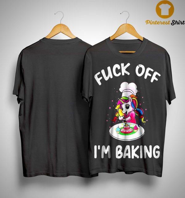 Unicorn Fuck Off I'm Baking Shirt