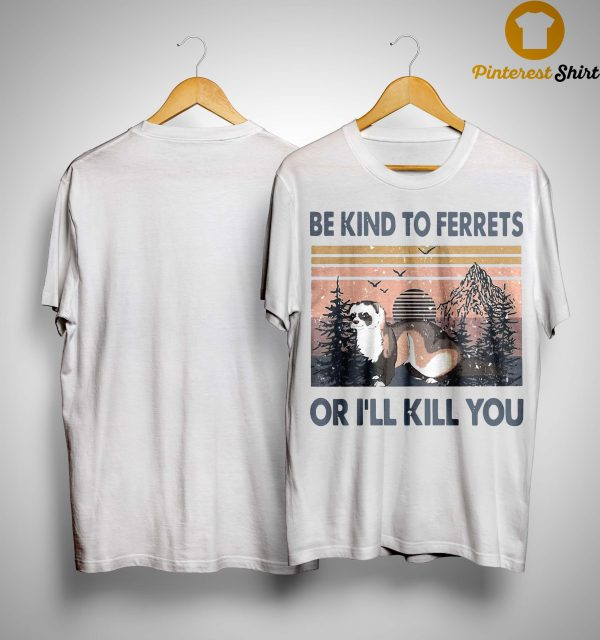 Vintage Be Kind To Ferrets Or I'll Kill You Shirt