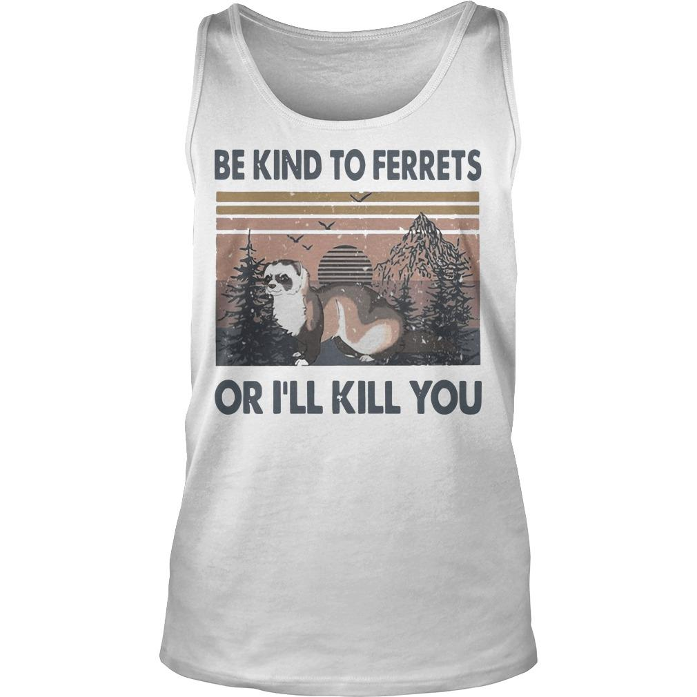 Vintage Be Kind To Ferrets Or I'll Kill You Tank Top