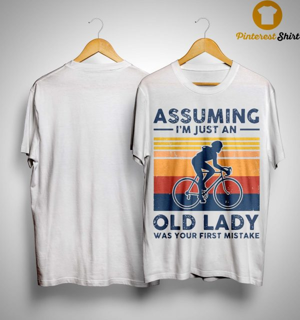 Vintage Biking Assuming I'm Just An Old Lady With Your First Mistake Shirt