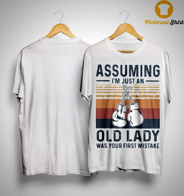 Vintage Boxing Gloves Assuming I'm Just An Old Lady Was Your First Mistake Shirt