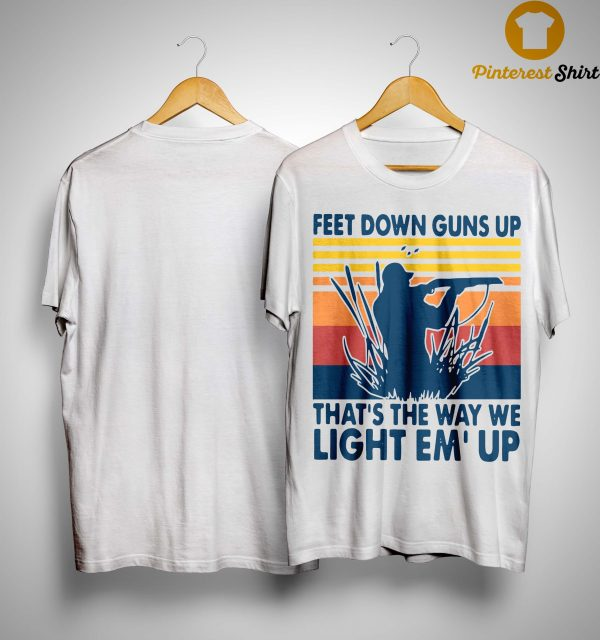 Vintage Feet Down Guns Up That's The Way We Light Em'up Shirt
