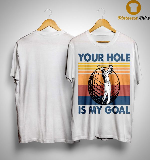 Vintage Golf Your Hole Is My Goal Shirt