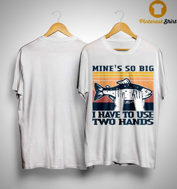 Vintage Mine's So Big I Have To Use Two Hands Shirt