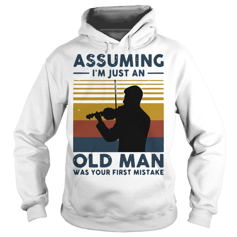 Vintage Violinist Assuming I'm Just An Old An Old Man Was Your First Mistake Hoodie