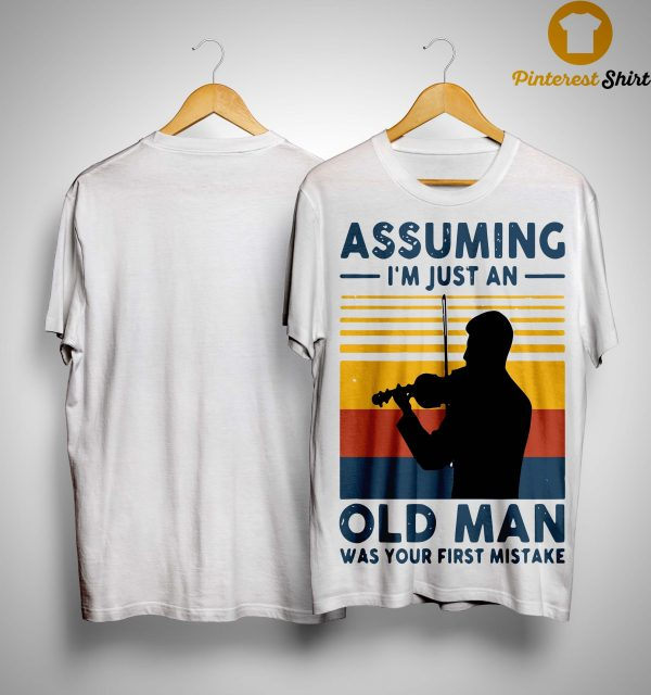 Vintage Violinist Assuming I'm Just An Old An Old Man Was Your First Mistake Shirt