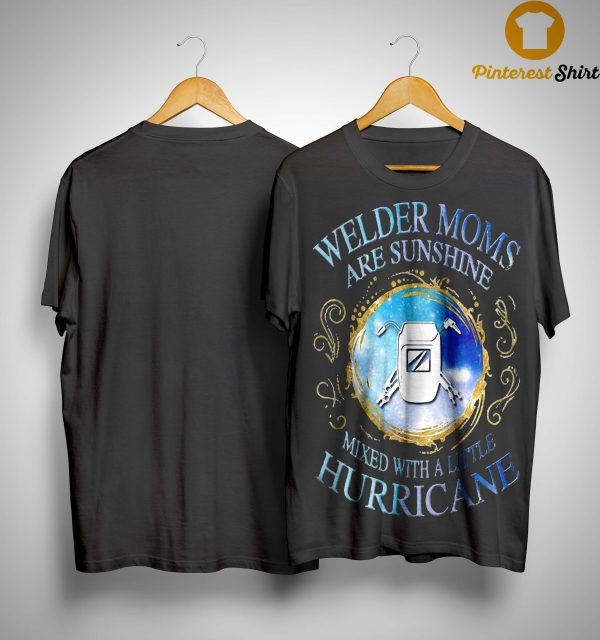 Welder Moms Are Sunshine Mixed With A Little Hurricane Shirt