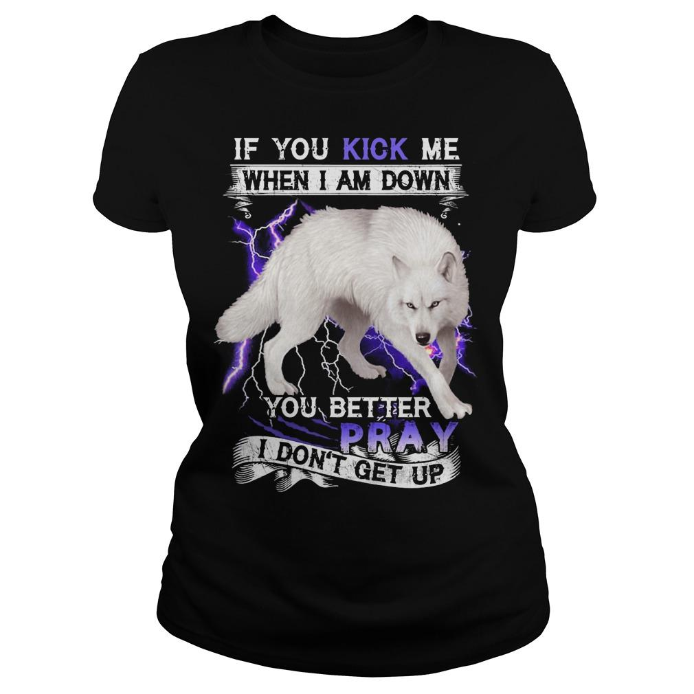 White Wolf If You Kick Me When I Am Down You Better Pray I Don't Get Up Longsleeve