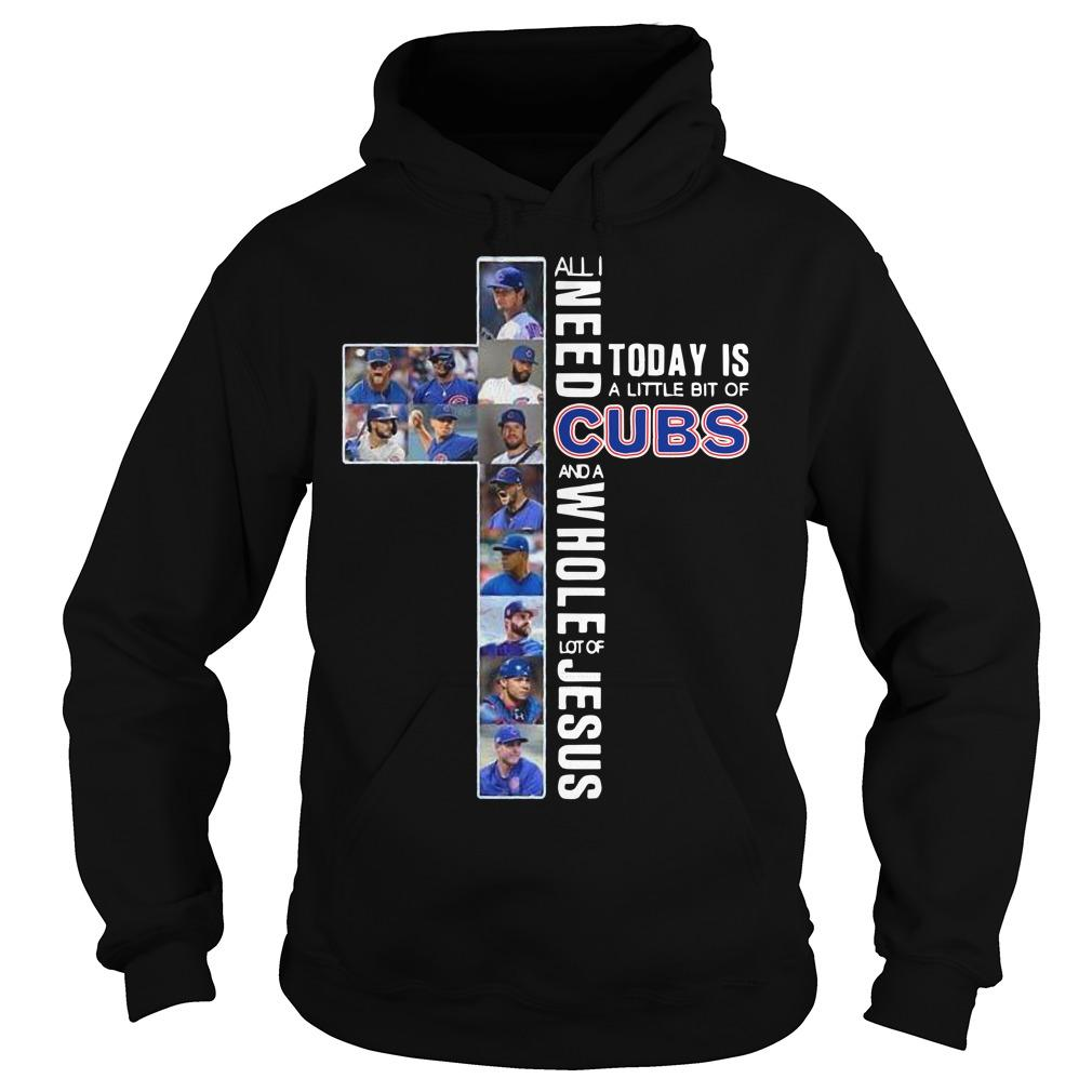 All I Need Today Is A Little Bit Of Cubs And A Whole Lot Of Jesus Hoodie