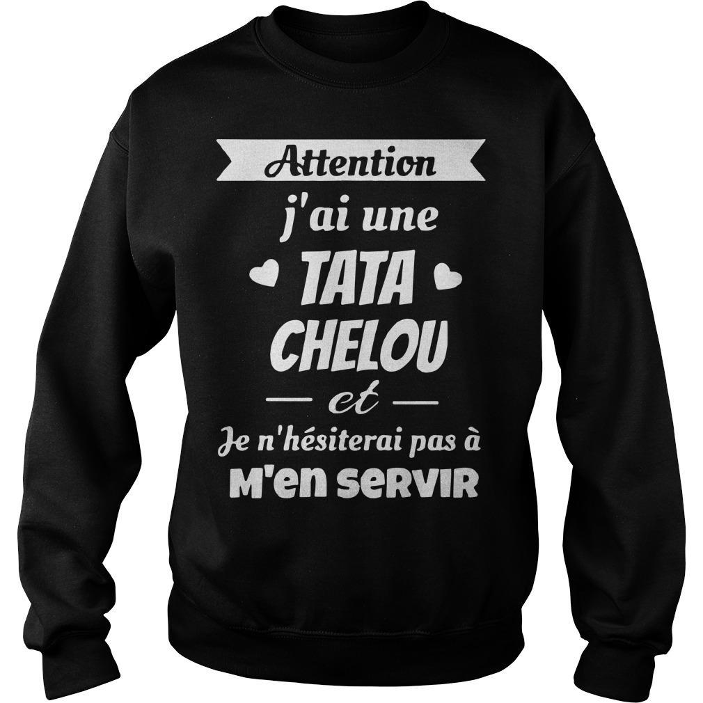 Attention J'ai Une Tata Chelou Et Je N'hésiterai Pas À M'en Servir Sweater