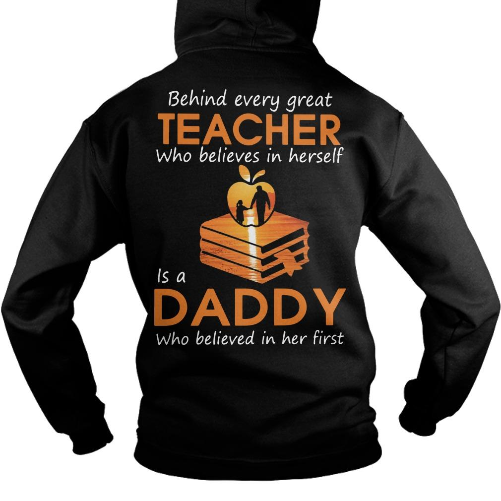 Behind Every Great Teacher Who Believes In Herself Is A Daddy Hoodie