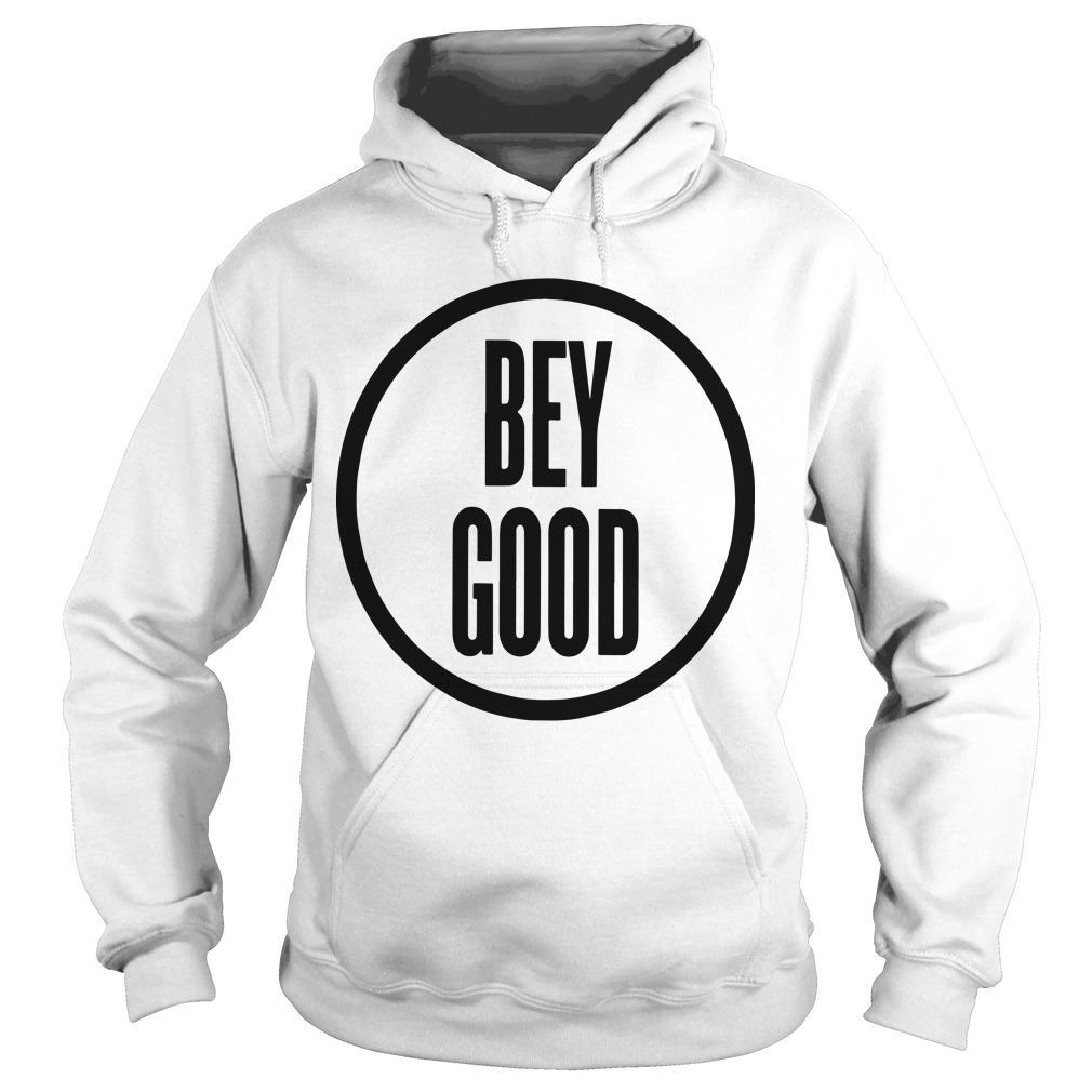 Bey Good T Hoodie