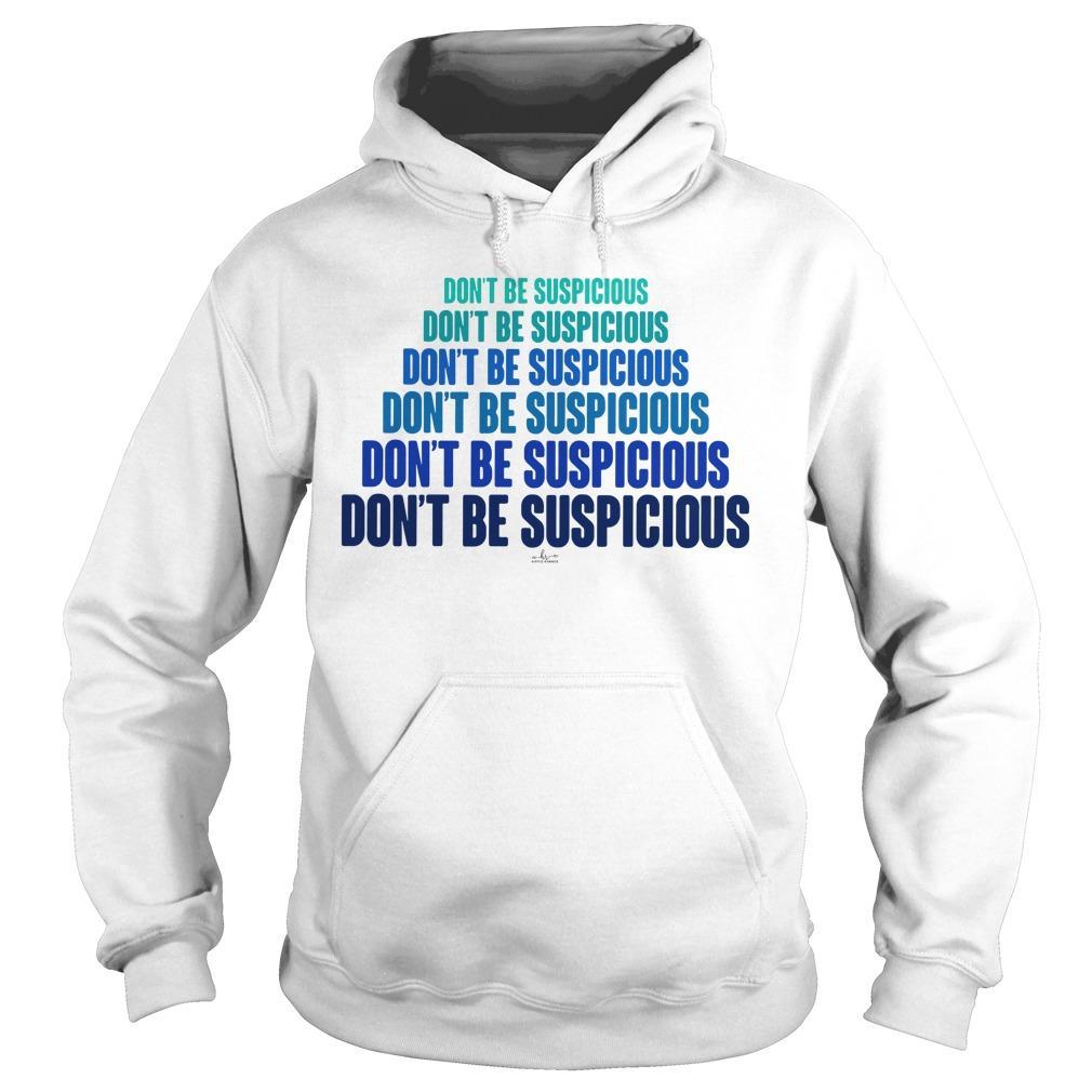Don't Be Suspicious Hoodie