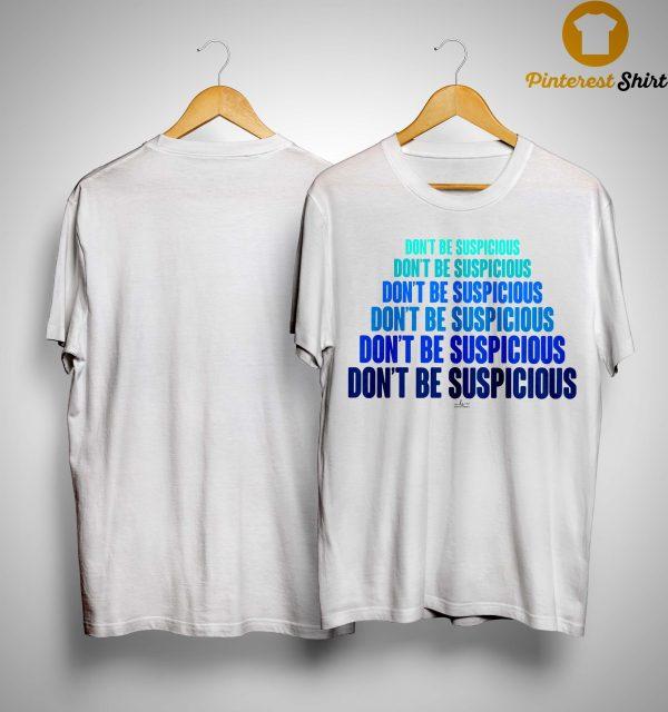 Don't Be Suspicious Shirt