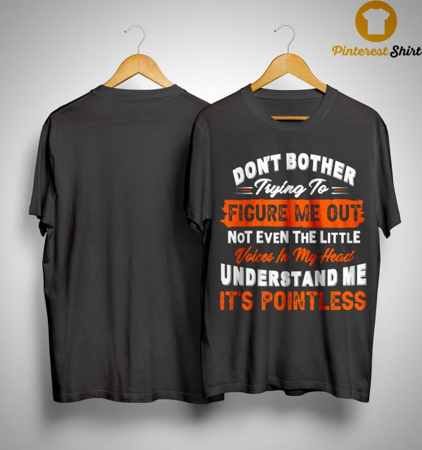 Don't Bother Trying To Figure Me Out Not Even The Little Voices Shirt