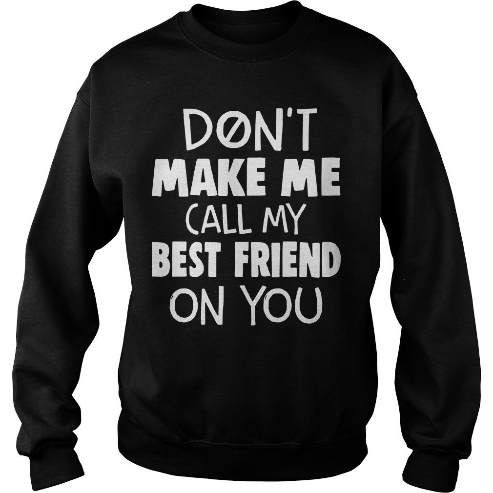 Don't Make Me Call My Best Friend On You Sweater