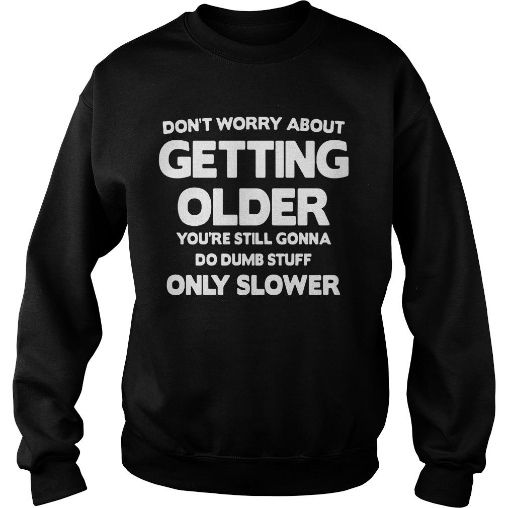Don't Worry About Getting Older You're Still Gonna Do Dumb Stuff Sweater