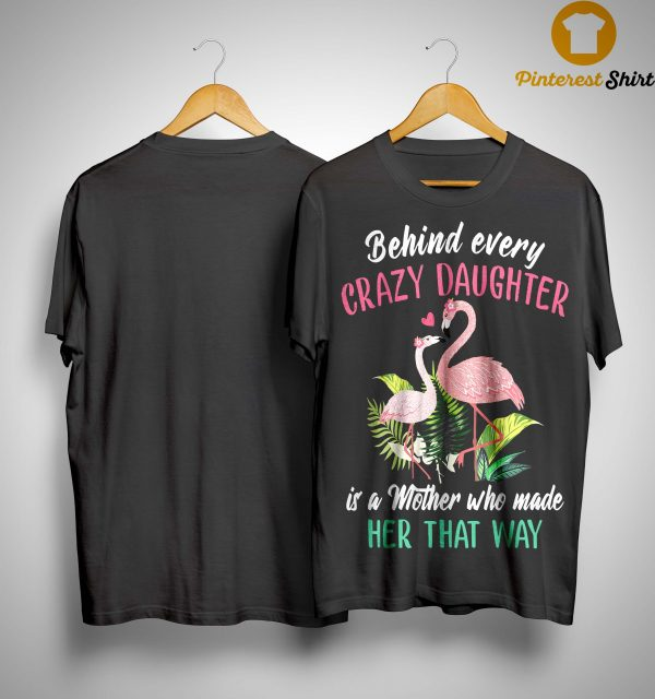 Flamingo Behind Every Crazy Daughter Is A Mother Shirt