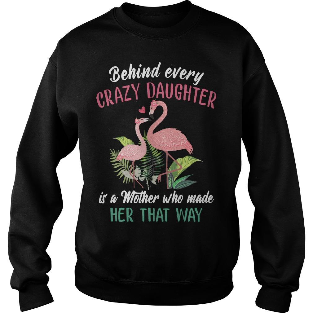 Flamingo Behind Every Crazy Daughter Is A Mother Sweater