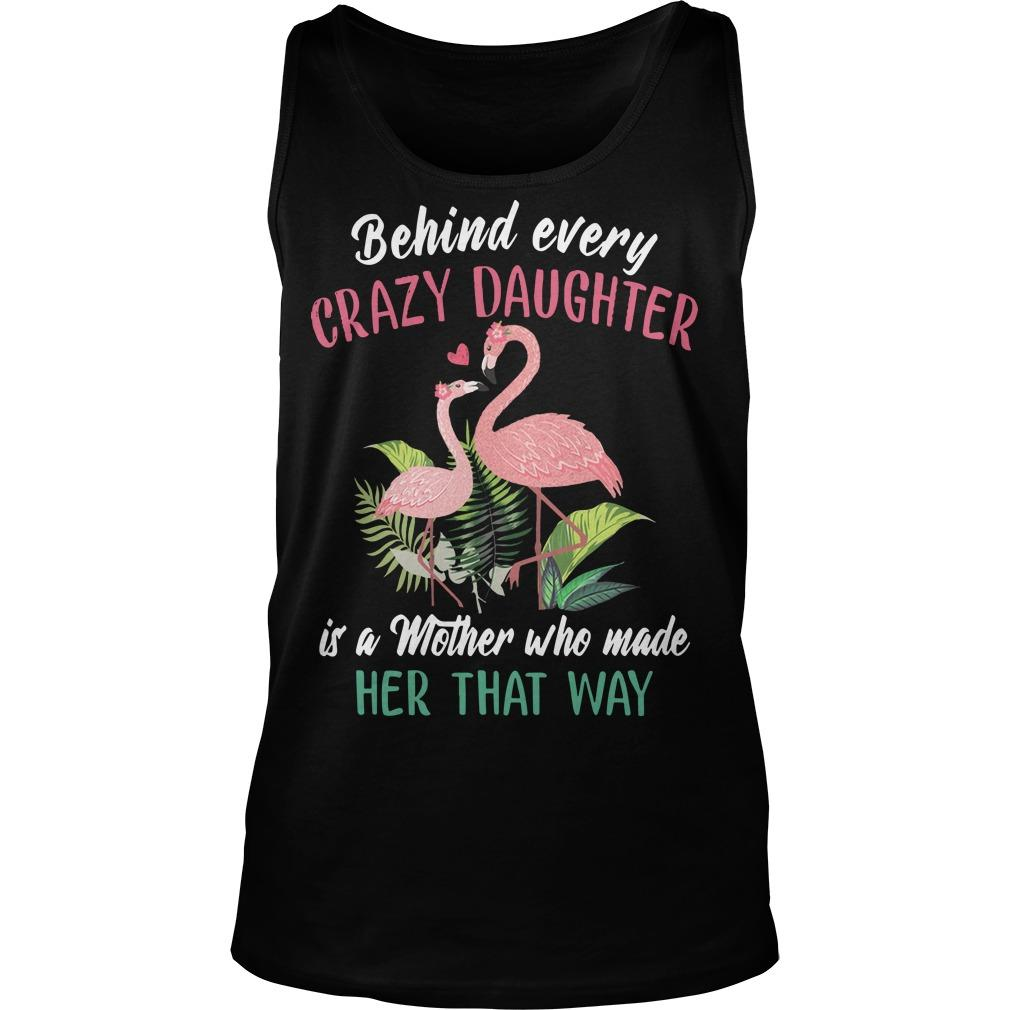 Flamingo Behind Every Crazy Daughter Is A Mother Tank Top