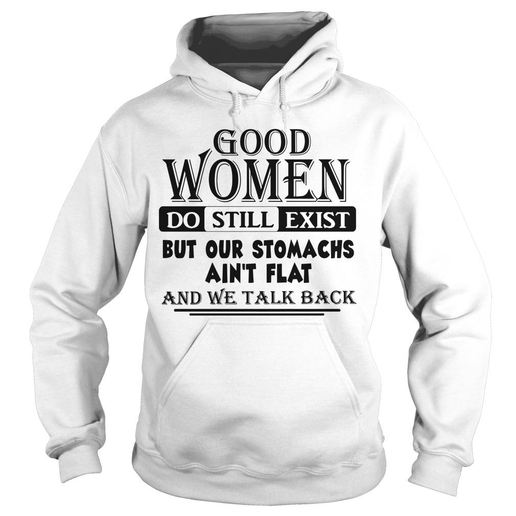 Good Women Do Still Exist But Our Stomachs Ain't Flat Hoodie