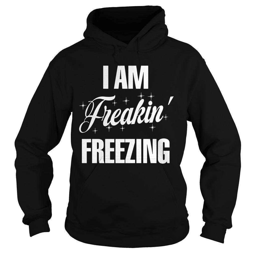 I Am Freakin' Freezing Hoodie
