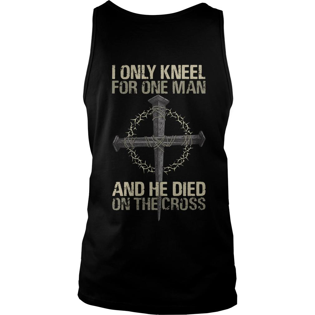I Only Kneel For One Man And He Died On The Cross Tank Top