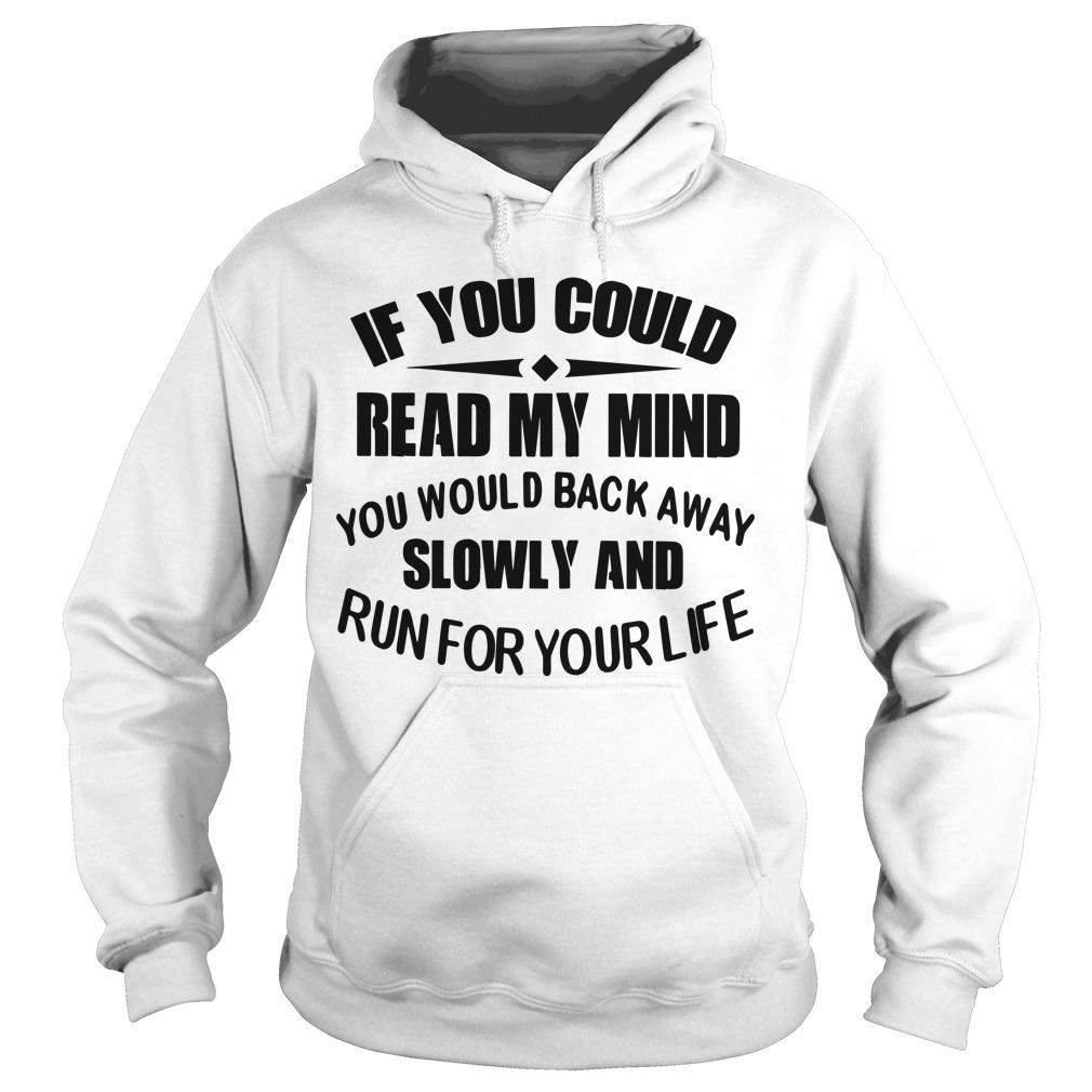 If You Could Read My Mind You Would Back Away Slowly Hoodie
