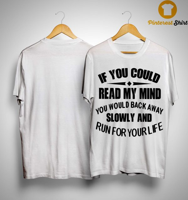 If You Could Read My Mind You Would Back Away Slowly Shirt