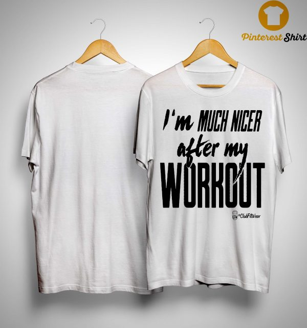 I'm Much Nicer After My Workout Shirt